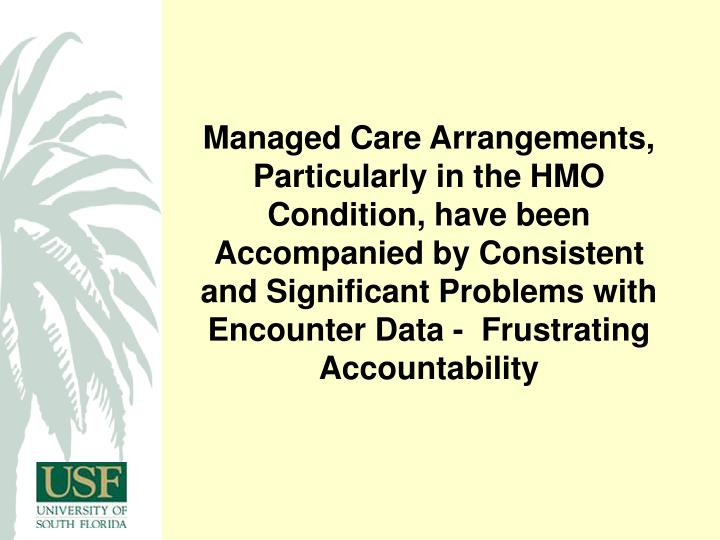 Managed Care Arrangements, Particularly in the HMO Condition, have been Accompanied by Consistent and Significant Problems with Encounter Data -  Frustrating Accountability