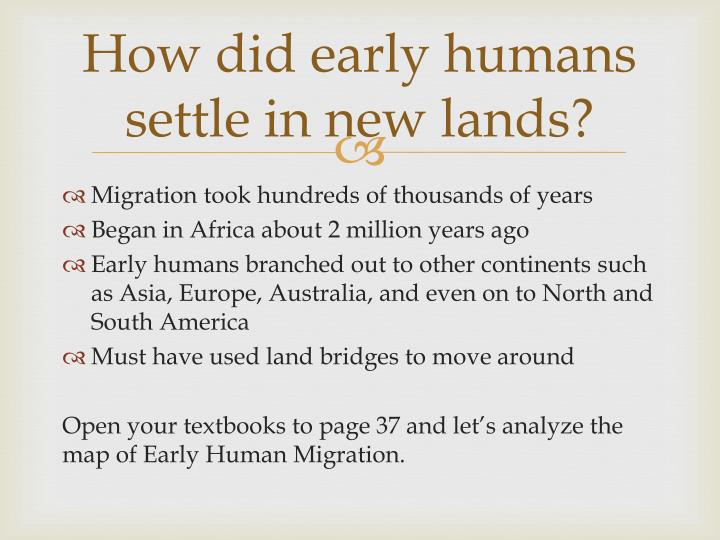 How did early humans settle in new lands?