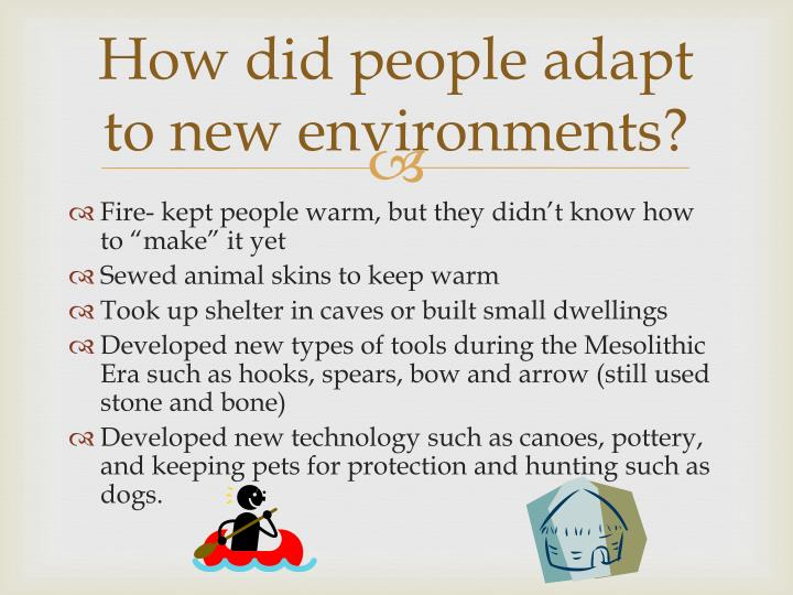 How did people adapt to new environments?
