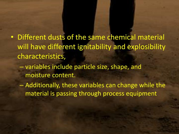 Different dusts of the same chemical material will have different ignitability and