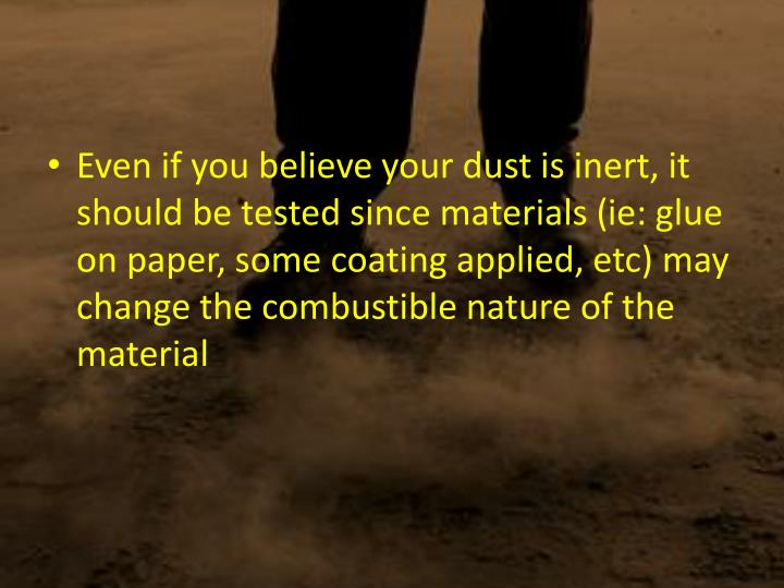 Even if you believe your dust is inert, it should be tested since materials (
