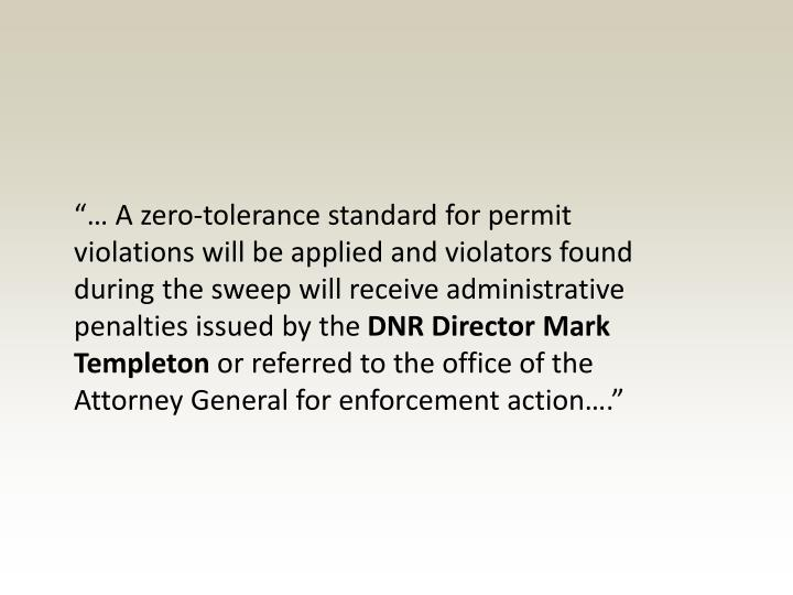 """… A zero-tolerance standard for permit violations will be applied and violators found during the sweep will receive administrative penalties issued by the"