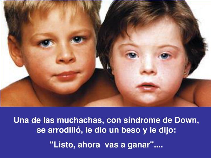 Una de las muchachas, con síndrome de Down,               se arrodilló, le dio un beso y le dijo: