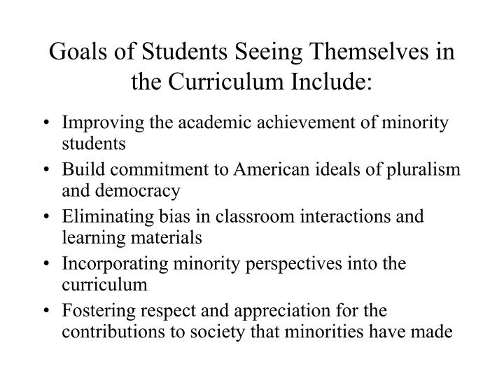Goals of Students Seeing Themselves in the Curriculum Include: