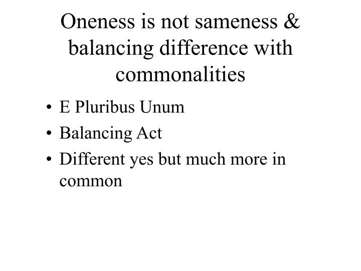 Oneness is not sameness & balancing difference with commonalities