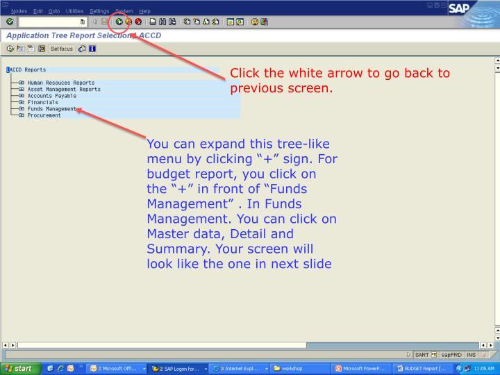 Click the white arrow to go back to previous screen.