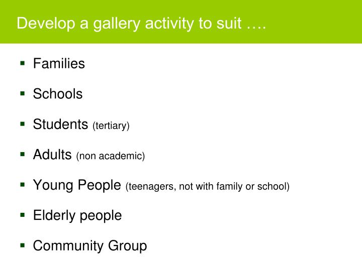 Develop a gallery activity to suit ….