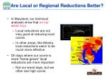 are local or regional reductions better