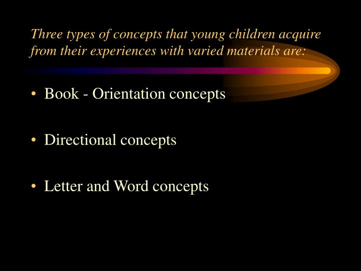 Three types of concepts that young children acquire from their experiences with varied materials are: