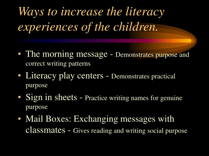 Ways to increase the literacy experiences of the children.