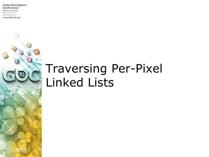 Traversing Per-Pixel