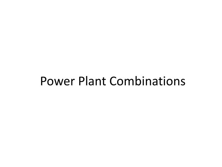 Power Plant Combinations