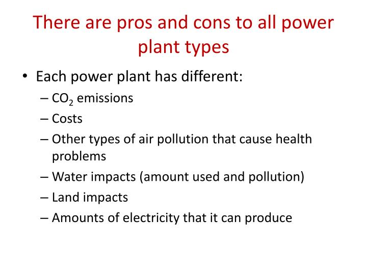 There are pros and cons to all power plant types