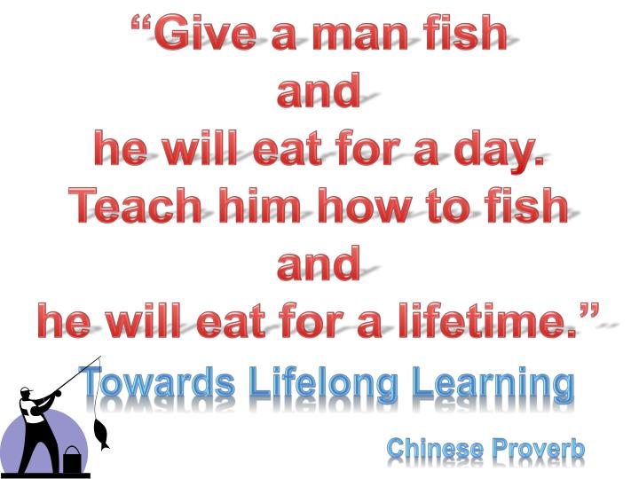 """""""Give a man fish"""