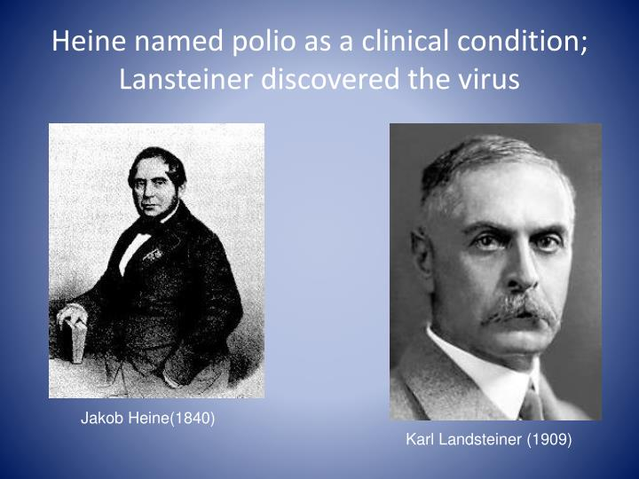 Heine named polio as a clinical condition; Lansteiner discovered the virus