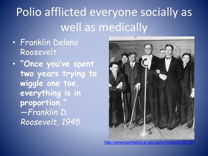 Polio afflicted everyone socially as well as medically
