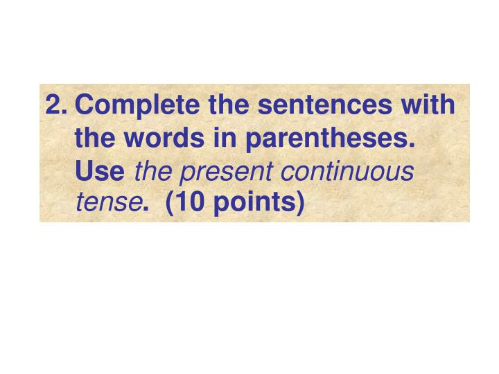 Complete the sentences with the words in parentheses.  Use