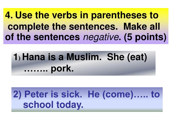Use the verbs in parentheses to