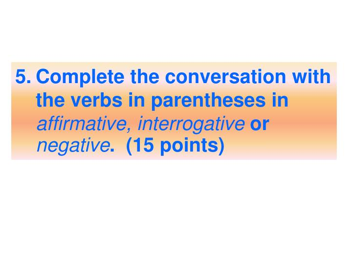 Complete the conversation with the verbs in parentheses in