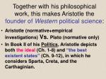 together with his philosophical work this makes aristotle the founder of western political science