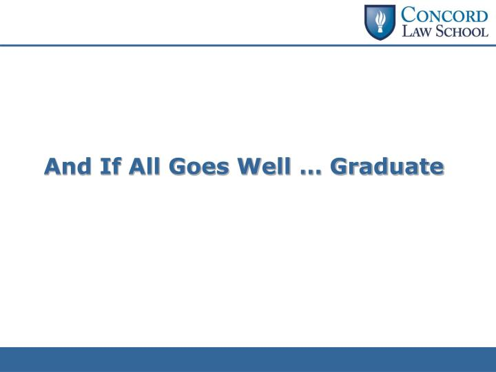 And If All Goes Well … Graduate