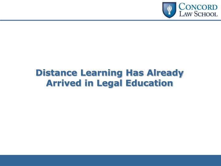 Distance Learning Has Already Arrived in Legal Education