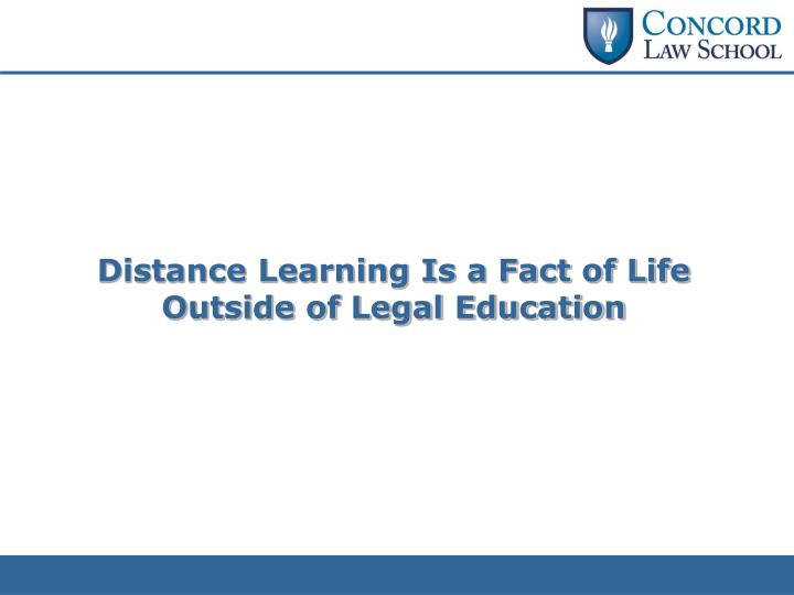 Distance Learning Is a Fact of Life Outside of Legal Education
