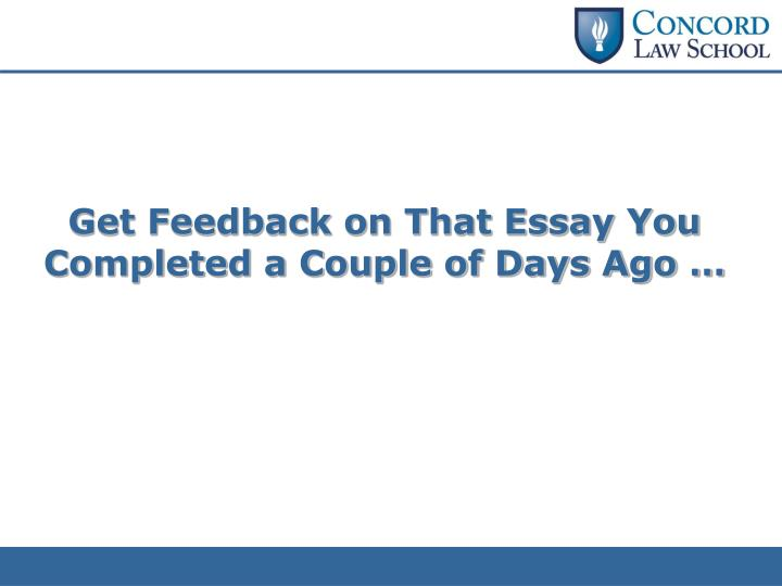 Get Feedback on That Essay You Completed a Couple of Days Ago …