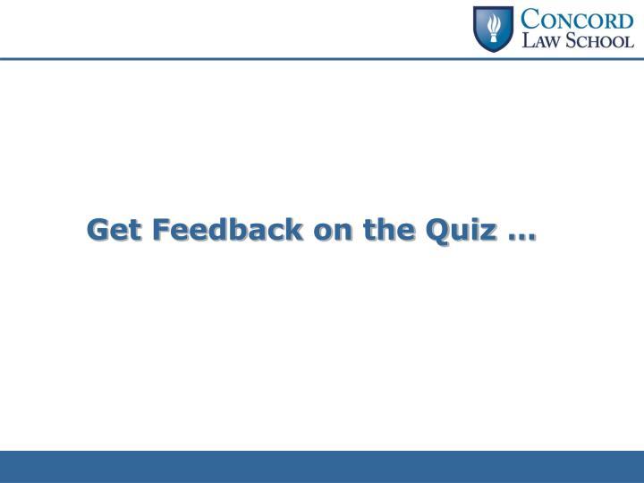 Get Feedback on the Quiz …