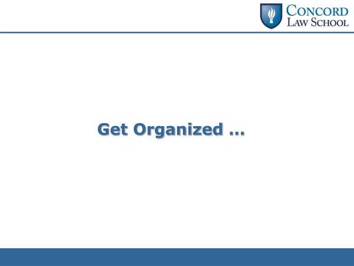 Get Organized …
