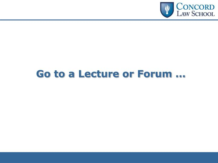 Go to a Lecture or Forum …