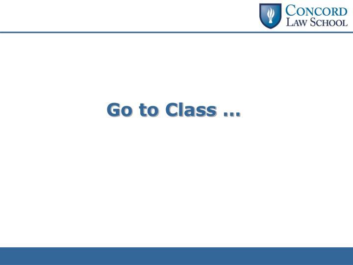 Go to Class …