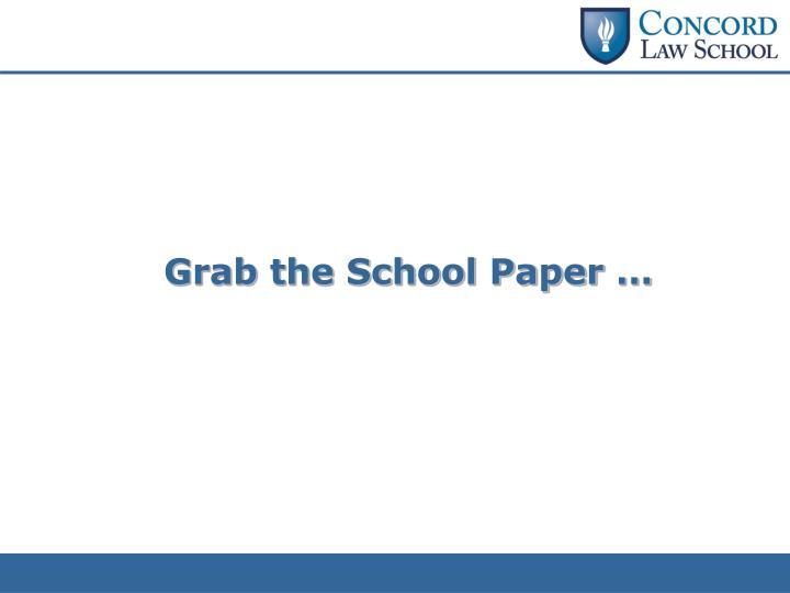 Grab the School Paper …