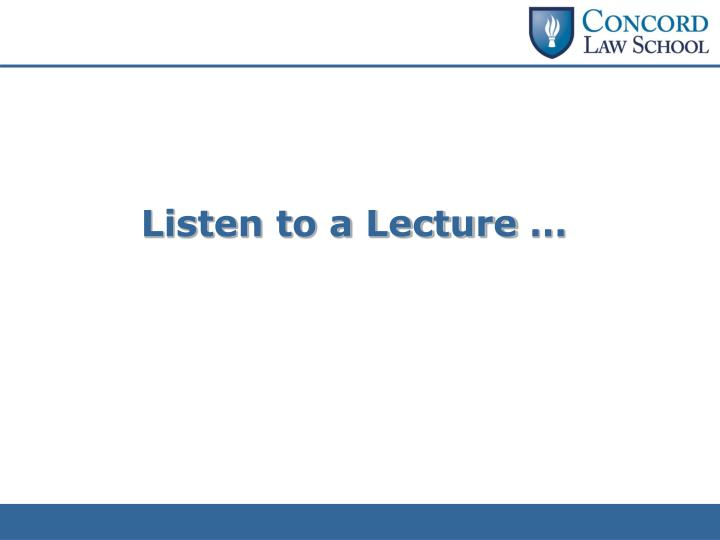 Listen to a Lecture …
