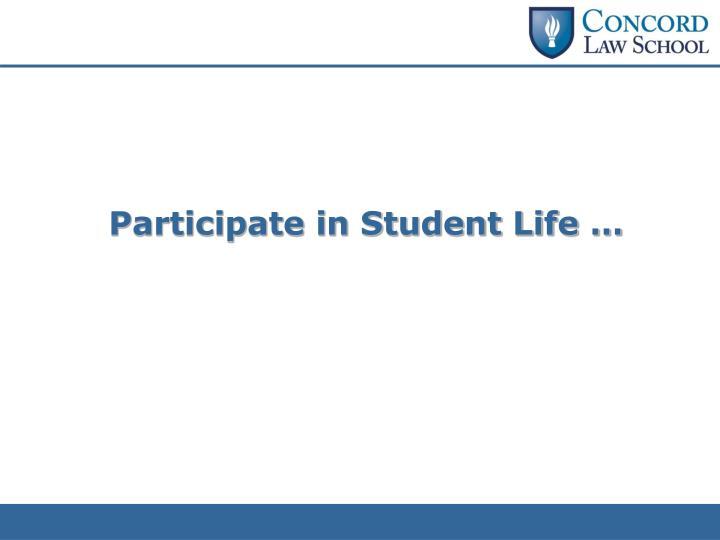 Participate in Student Life …