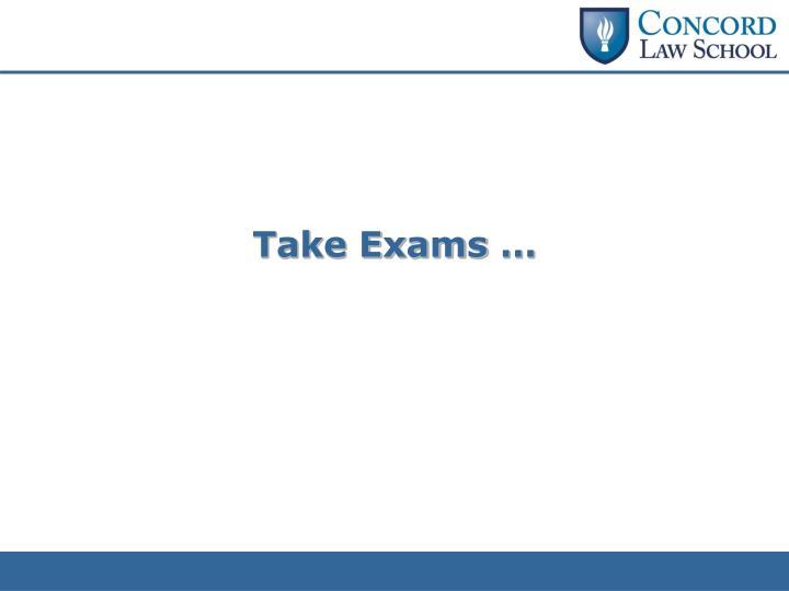 Take Exams …