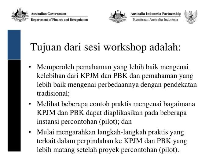 Tujuan dari sesi workshop adalah: