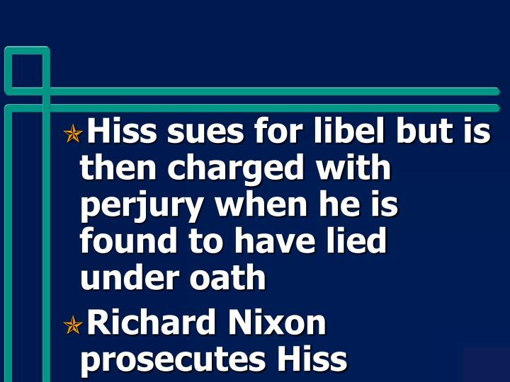 Hiss sues for libel but is then charged with perjury when he is found to have lied under oath
