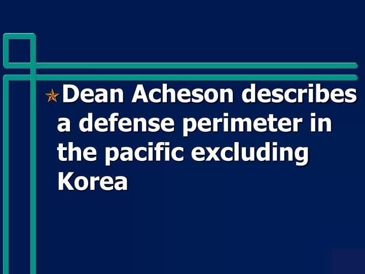 Dean Acheson describes a defense perimeter in the pacific excluding Korea