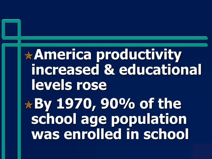 America productivity increased & educational levels rose
