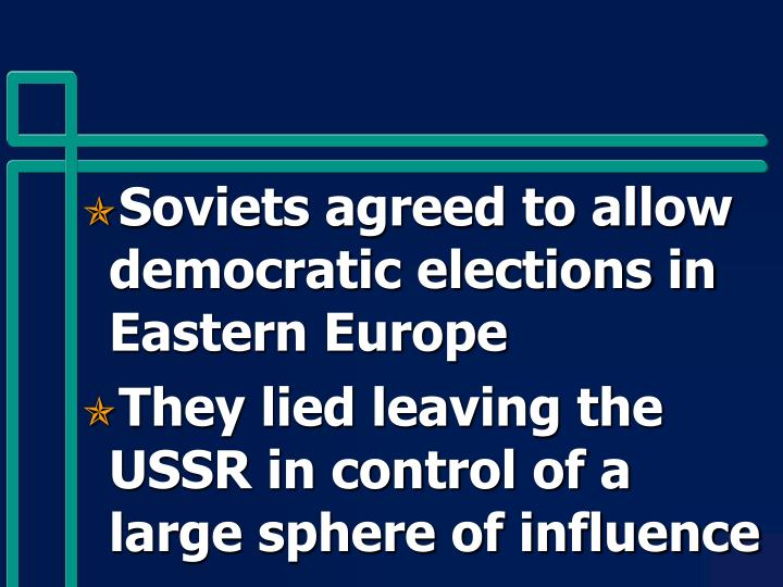 Soviets agreed to allow democratic elections in Eastern Europe