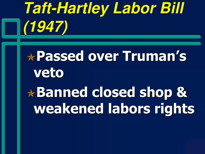 Taft-Hartley Labor Bill (1947)