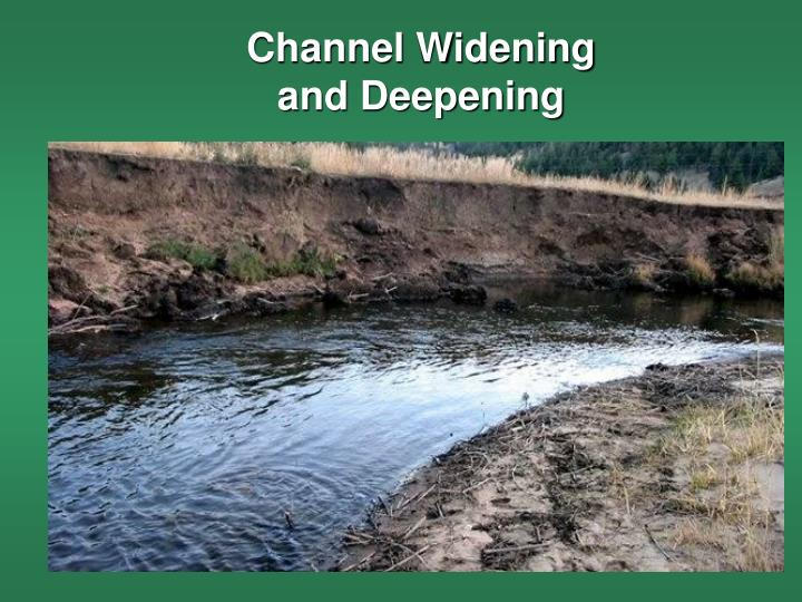 Channel Widening and Deepening