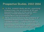 prospective studies 2002 2004