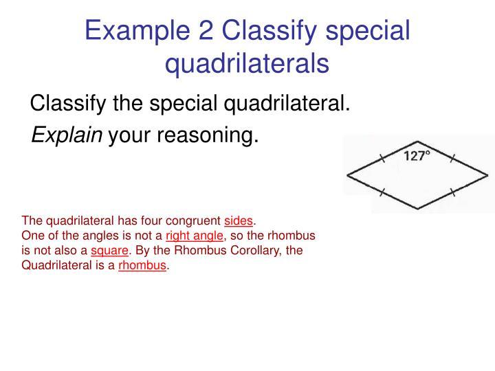 Example 2 Classify special quadrilaterals