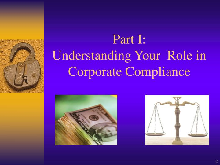Part i understanding your role in corporate compliance
