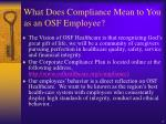 what does compliance mean to you as an osf employee