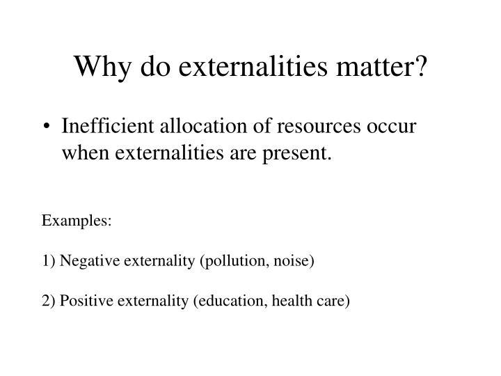 Why do externalities matter?