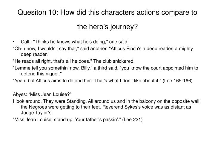 Quesiton 10: How did this characters actions compare to the hero's journey?