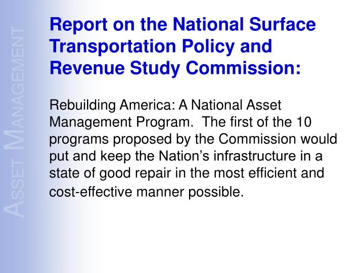Rebuilding America: A National Asset Management Program.  The first of the 10 programs proposed by the Commission would put and keep the Nation's infrastructure in a state of good repair in the most efficient and cost-effective manner possible.